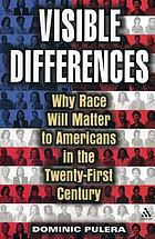 Visible differences : why race will matter to Americans in the twenty-first century