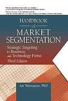 Handbook of Market Segmentation : Strategic Targeting for Business and Technology Firms.