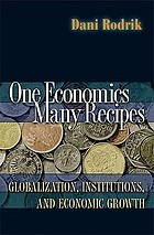 One economics, many recipes : globalization, institutions, and economic growth
