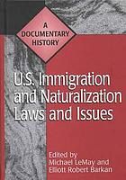 U.S. immigration and naturalization laws and issues : a documentary history