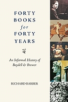 Forty books for forty years : an informal history of Boydell & Brewer Group Ltd., 1969-2009
