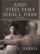 And this too shall pass : a novel