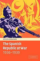 The Spanish Republic at war : 1936-1939