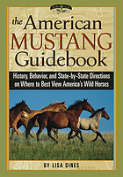 The American mustang guidebook : history, behavior, and state-by-state directions on where to best view America's wild horses