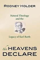 The heavens declare : natural theology and the legacy of Karl Barth