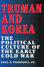 Truman and Korea : the political culture of the early cold war