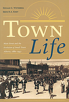 Town life : main street and the evolution of small town Alberta, 1880-1947