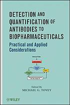 Detection and quantification of antibodies to biopharmaceuticals : practical and applied considerations