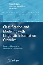 Classification and modeling with linguistic information granules : advanced approaches advanced approaches to linguistic data mining