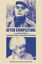 After completion : the later letters of Charles Olson and Frances Boldereff