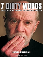 7 dirty words : the life and crimes of George Carlin