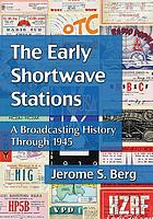 The early shortwave stations : a broadcasting history through 1945