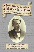 A northern Confederate at Johnson's Island Prison : the Civil War diaries of James Parks Caldwell