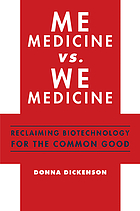 Me medicine vs. we medicine : reclaiming biotechnology for the common good
