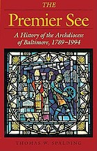 The premier see : a history of the Archdiocese of Baltimore, 1789-1989