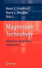 Magnesium technology : metallurgy, design data, automotive applications