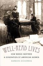 Well-read lives : how books inspired a generation of American women