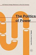 The politics of power : EU-Russia energy relations in the 21st century