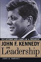 John F. Kennedy on leadership : the lessons and legacy of a president