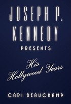 Joseph P. Kennedy : his Hollywood years
