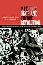 Mexico's once and future revolution : social upheaval and the challenge of rule since the late nineteenth century