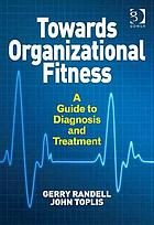 Towards organizational fitness : a guide to diagnosis and treatment