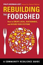 Rebuilding the foodshed : how to create local, sustainable, and secure food systems