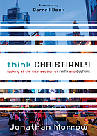Think christianly : looking at the intersection of faith and culture