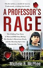 A professor's rage : the chilling true story of Harvard Ph.D. Amy Bishop, her brother's mysterious death, and the shooting spree that shocked the nation