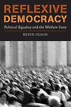 Reflexive democracy : political equality and the welfare state