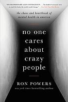 No one cares about crazy people : the chaos and heartbreak of mental health in America
