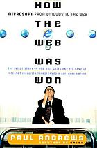 How the web was won : Microsoft from windows to the web : the inside story of how Bill Gates and his band of inetrnet idealists transformed a software empire