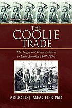 The coolie trade : the traffic in Chinese laborers to Latin America 1847-1874