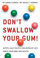 Don't swallow your gum! : myths, half-truths, and outright lies about your body and health