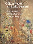 Odilon Redon and Emile Bernard : masterpieces from the Andries Bonger collection