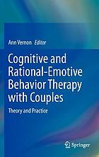 Cognitive and rational-emotive behavior therapy with couples : theory and practice