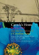 Canada's house : Rideau Hall and the invention of a Canadian home