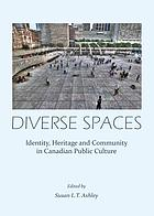 Diverse spaces : identity, heritage and community in Canadian public culture