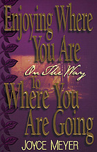 Enjoying where you are on the way to where you are going : learning how to live a joyful spirit-led life