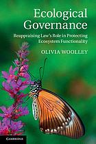 Ecological governance : reappraising law's role in protecting ecosystem functionality
