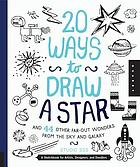 20 ways to draw a star and 44 other far-out wonders from the sky and galaxy : a sketchbook for artists, designers, and doodlers