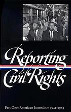 Reporting civil rights. : Part one, American journalism 1941-1963.