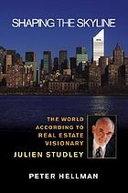 Shaping the skyline : the world according to real estate visionary Julien Studley