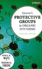 Greene's protective groups in organic synthesis.