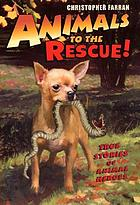 Animals to the rescue! : true stories of animal heroes