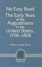 No easy road : the early years of the Augustinians in the United States, 1796-1874