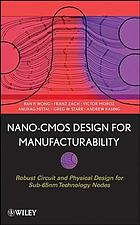 Nano-CMOS design for manufacturability : robust circuit and physical design for sub-65 nm technology nodes