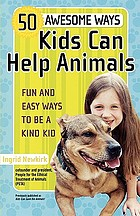 50 awesome ways kids can help animals : fun and easy ways to be a kind kid