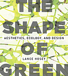 The shape of green : aesthetics, ecology, and design