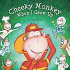 Cheeky monkey : when I grow up
